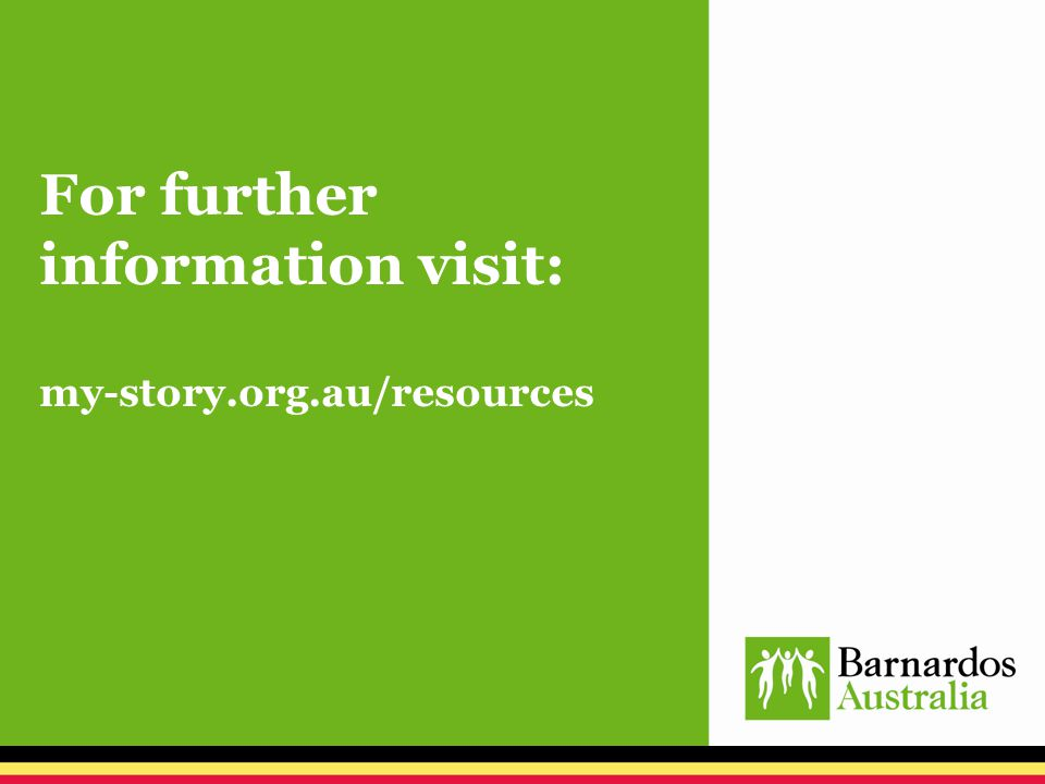 For further information visit: my-story.org.au/resources
