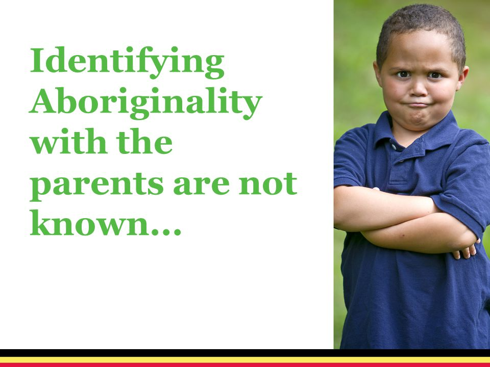 Identifying Aboriginality with the parents are not known...