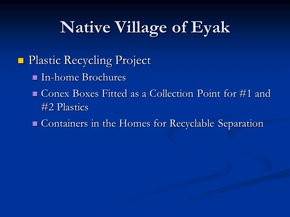 Native Village of Eyak Plastic Recycling Project Plastic Recycling Project In-home Brochures In-home Brochures Conex Boxes Fitted as a Collection Poin