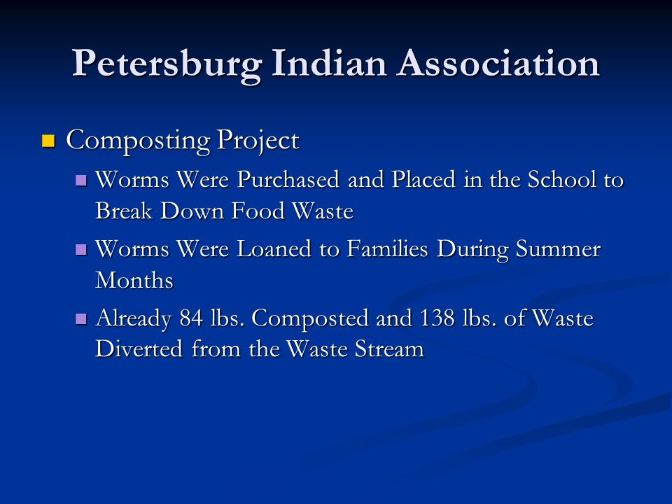 Petersburg Indian Association Composting Project Composting Project Worms Were Purchased and Placed in the School to Break Down Food Waste Worms Were