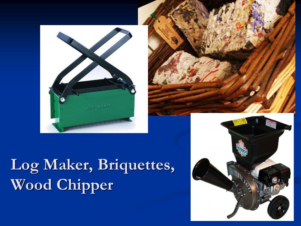 Log Maker, Briquettes, Wood Chipper