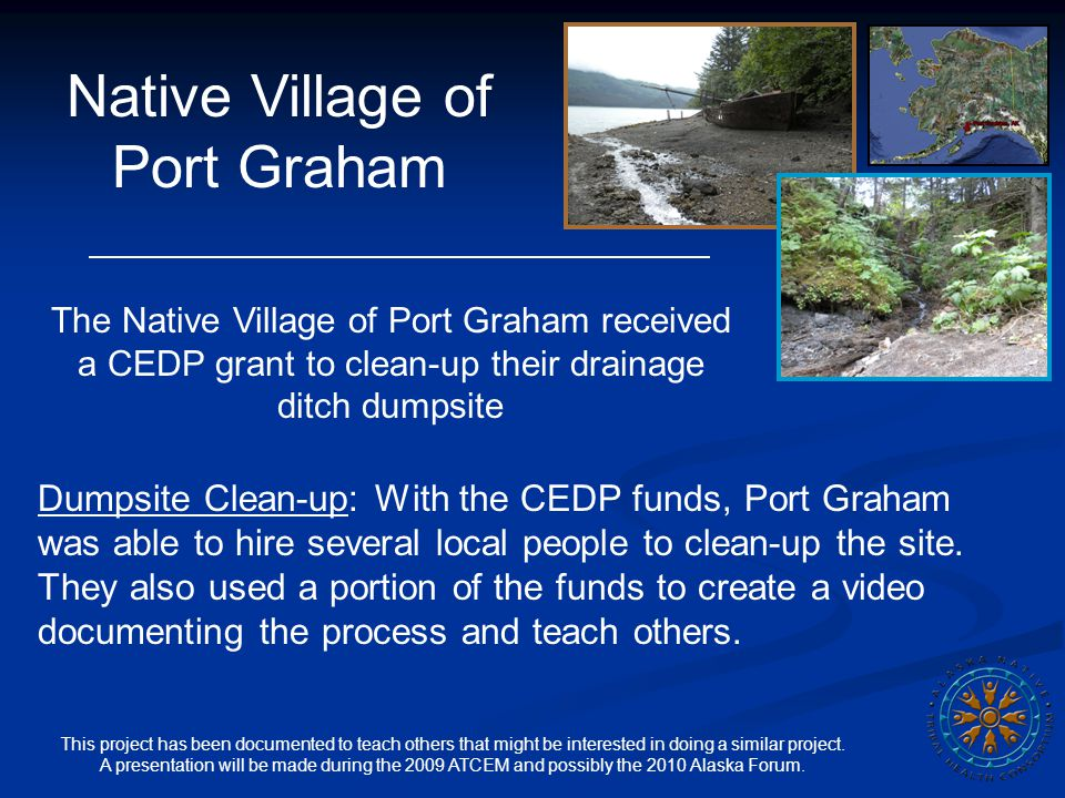 Native Village of Port Graham The Native Village of Port Graham received a CEDP grant to clean-up their drainage ditch dumpsite Dumpsite Clean-up: Wit