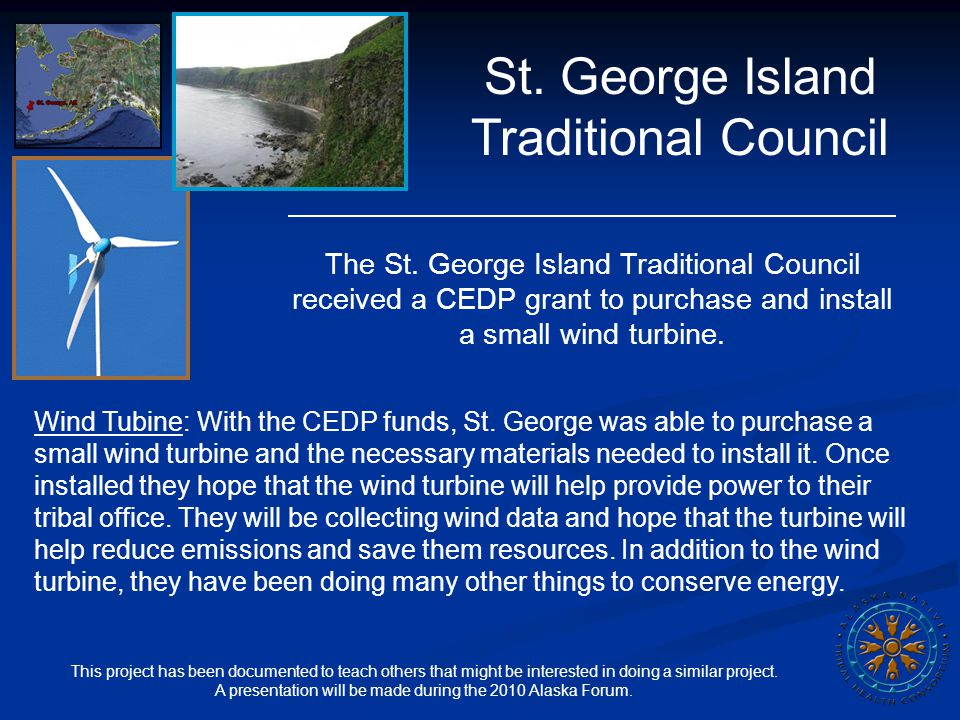St. George Island Traditional Council The St. George Island Traditional Council received a CEDP grant to purchase and install a small wind turbine. Wi