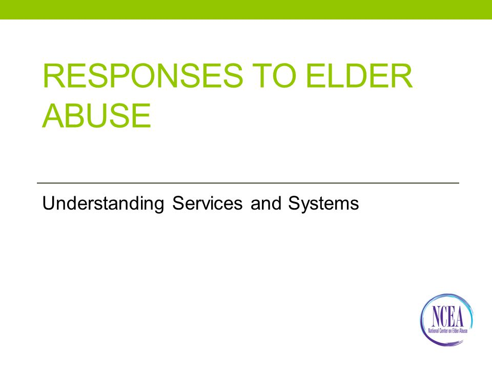 RESPONSES TO ELDER ABUSE Understanding Services and Systems