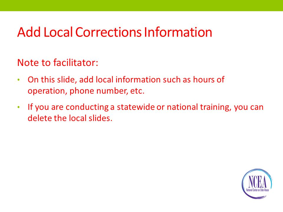 Add Local Corrections Information Note to facilitator: On this slide, add local information such as hours of operation, phone number, etc.