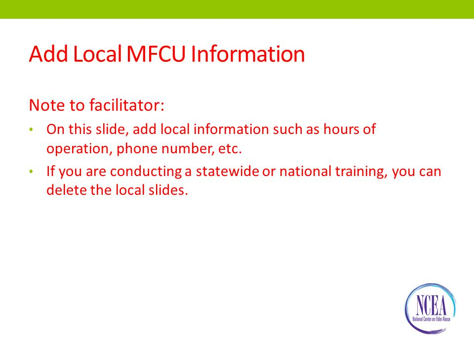 Add Local MFCU Information Note to facilitator: On this slide, add local information such as hours of operation, phone number, etc.