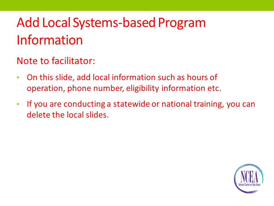 Add Local Systems-based Program Information Note to facilitator: On this slide, add local information such as hours of operation, phone number, eligibility information etc.