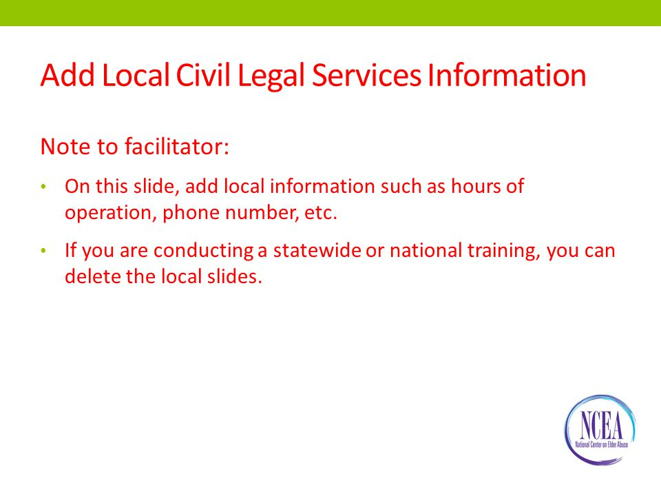 Add Local Civil Legal Services Information Note to facilitator: On this slide, add local information such as hours of operation, phone number, etc.