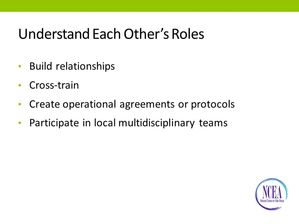 Understand Each Other's Roles Build relationships Cross-train Create operational agreements or protocols Participate in local multidisciplinary teams