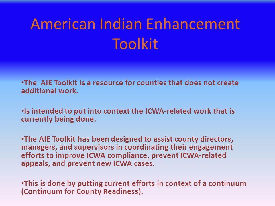 American Indian Enhancement Toolkit The AIE Toolkit is a resource for counties that does not create additional work. Is intended to put into context t