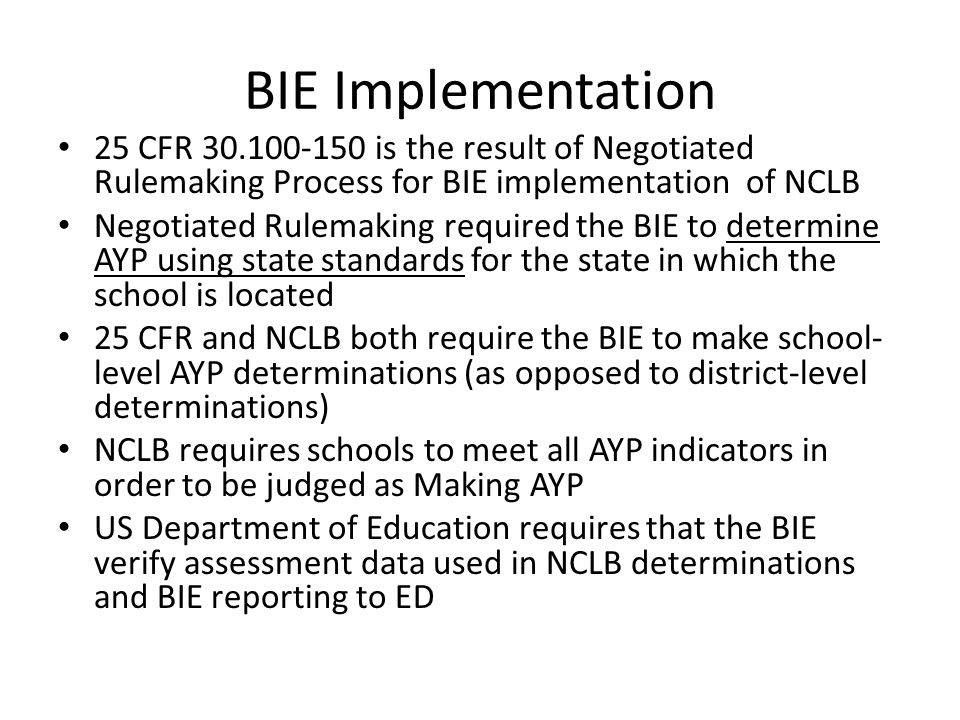 BIE Implementation 25 CFR 30.100-150 is the result of Negotiated Rulemaking Process for BIE implementation of NCLB Negotiated Rulemaking required the