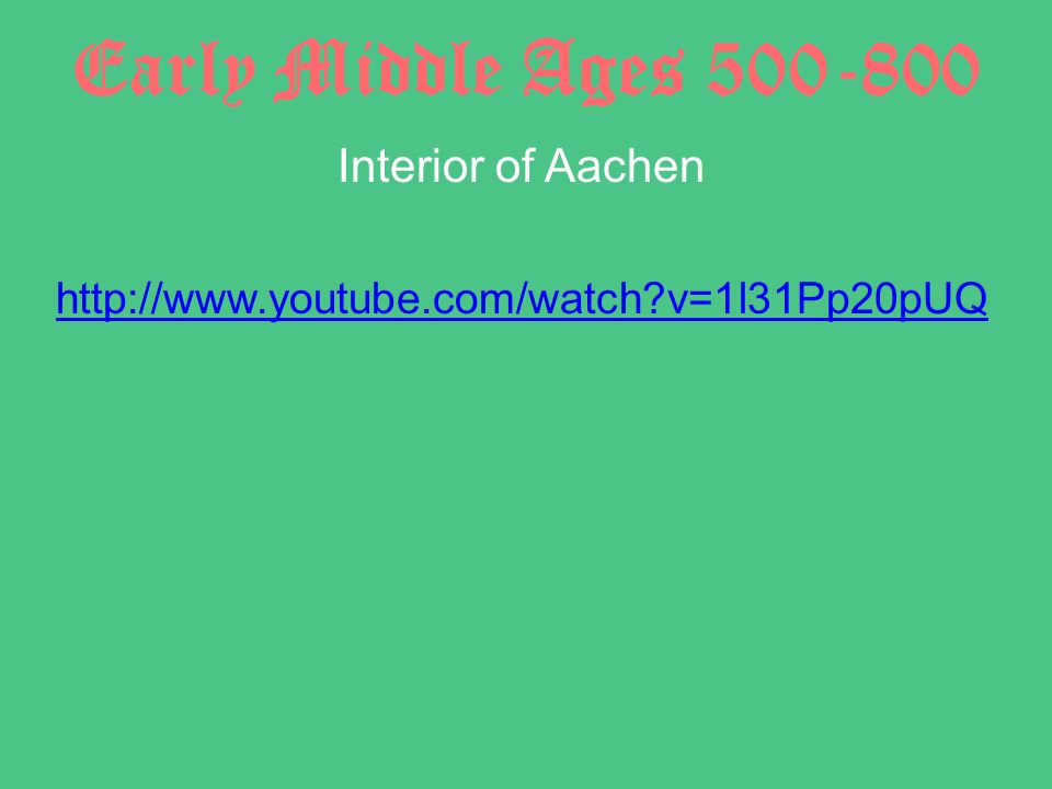 Early Middle Ages 500-800 Interior of Aachen http://www.youtube.com/watch?v=1l31Pp20pUQ