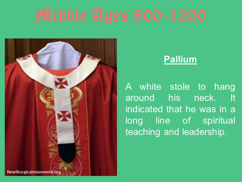 Middle Ages 800-1200 Pallium A white stole to hang around his neck.