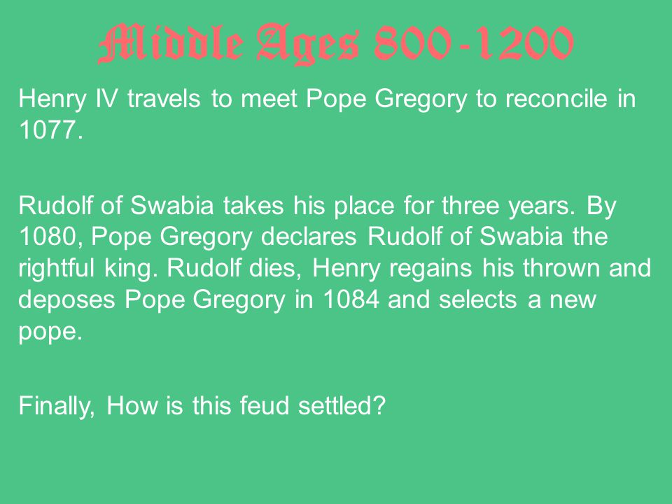 Middle Ages 800-1200 Henry IV travels to meet Pope Gregory to reconcile in 1077.