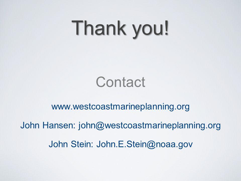 Thank you! www.westcoastmarineplanning.org John Hansen: john@westcoastmarineplanning.org John Stein: John.E.Stein@noaa.gov Contact