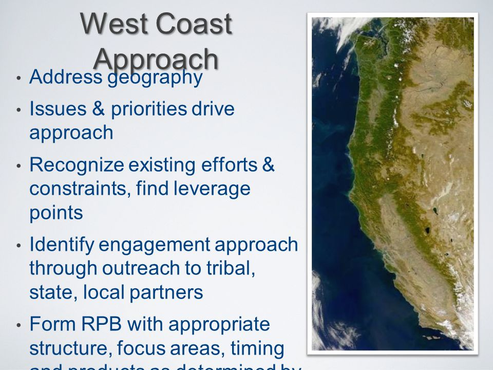 West Coast Approach Address geography Issues & priorities drive approach Recognize existing efforts & constraints, find leverage points Identify engag