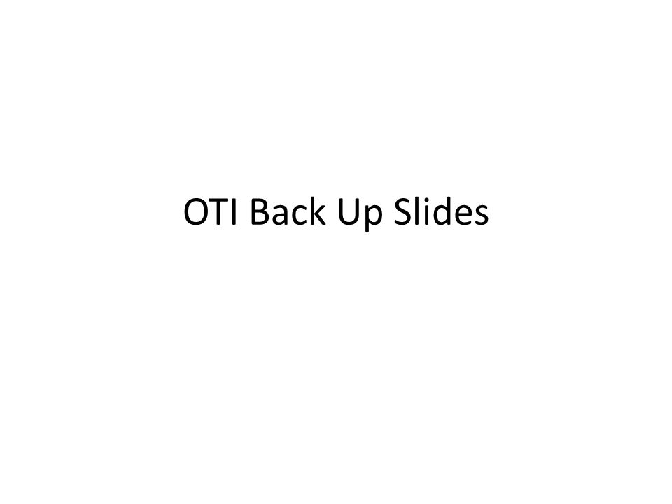 OTI Back Up Slides