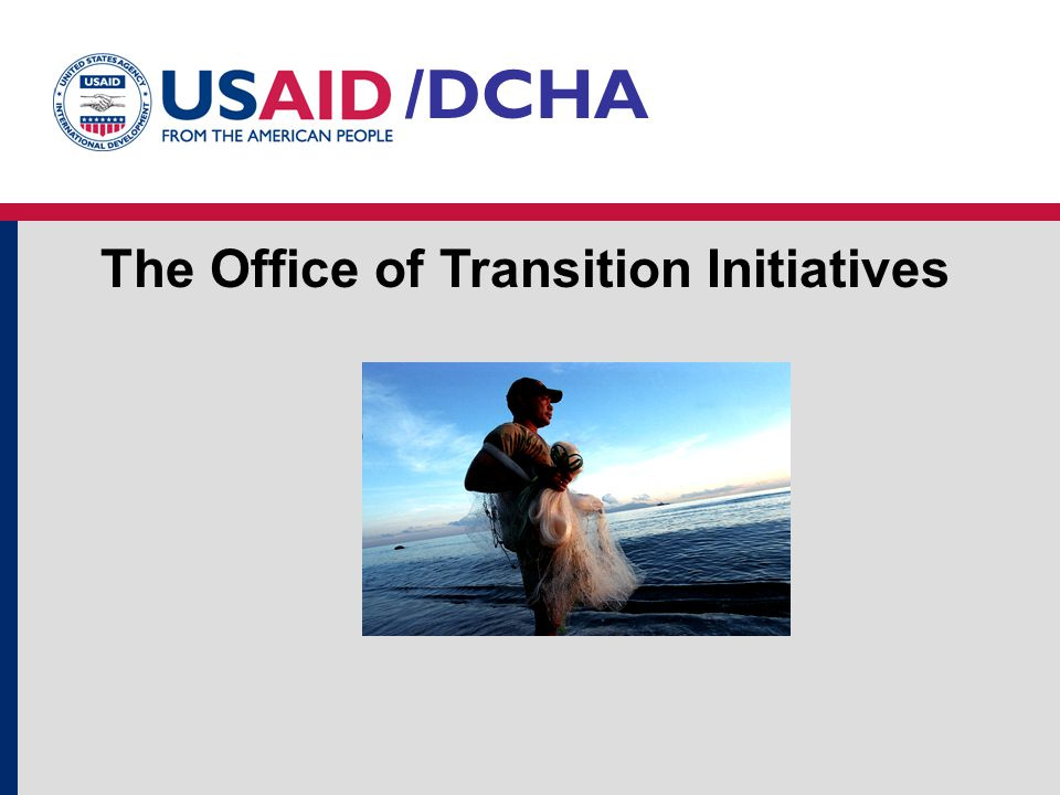 The Office of Transition Initiatives /DCHA