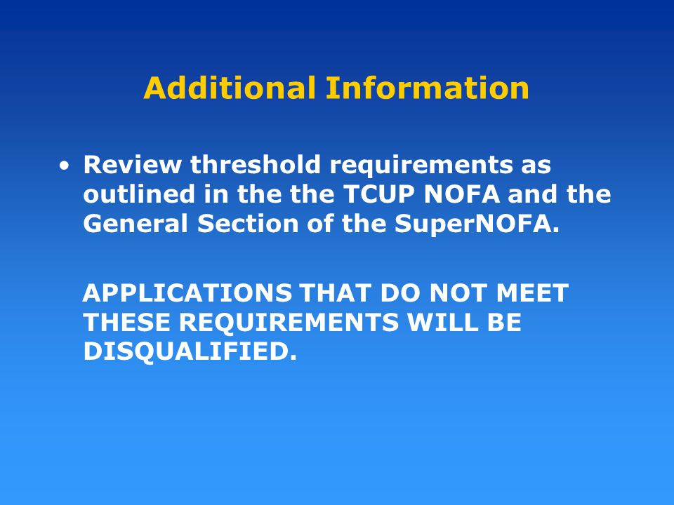 Additional Information Review threshold requirements as outlined in the the TCUP NOFA and the General Section of the SuperNOFA.