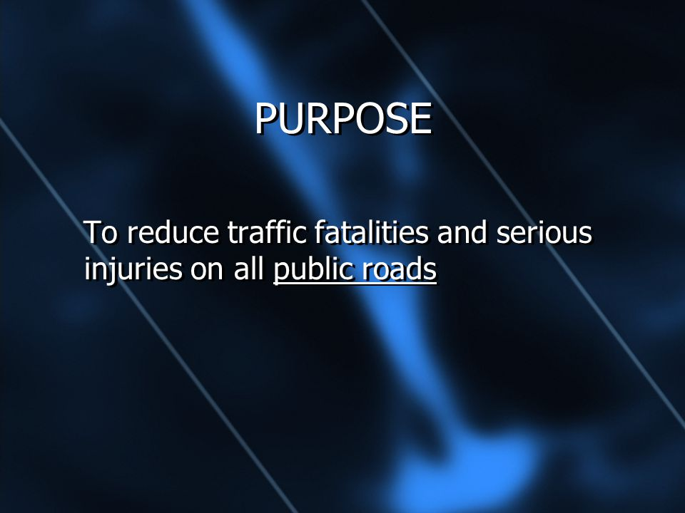 PURPOSE To reduce traffic fatalities and serious injuries on all public roads