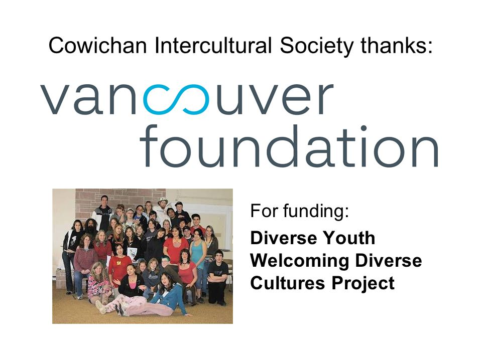 Cowichan Intercultural Society thanks: For funding: Diverse Youth Welcoming Diverse Cultures Project