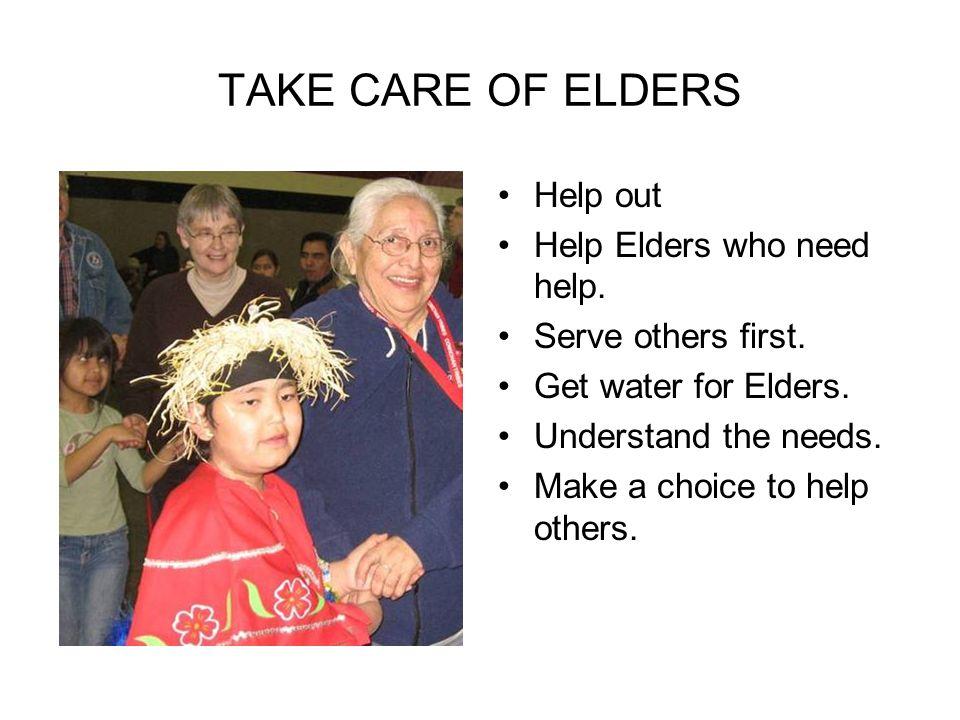 TAKE CARE OF ELDERS Help out Help Elders who need help.