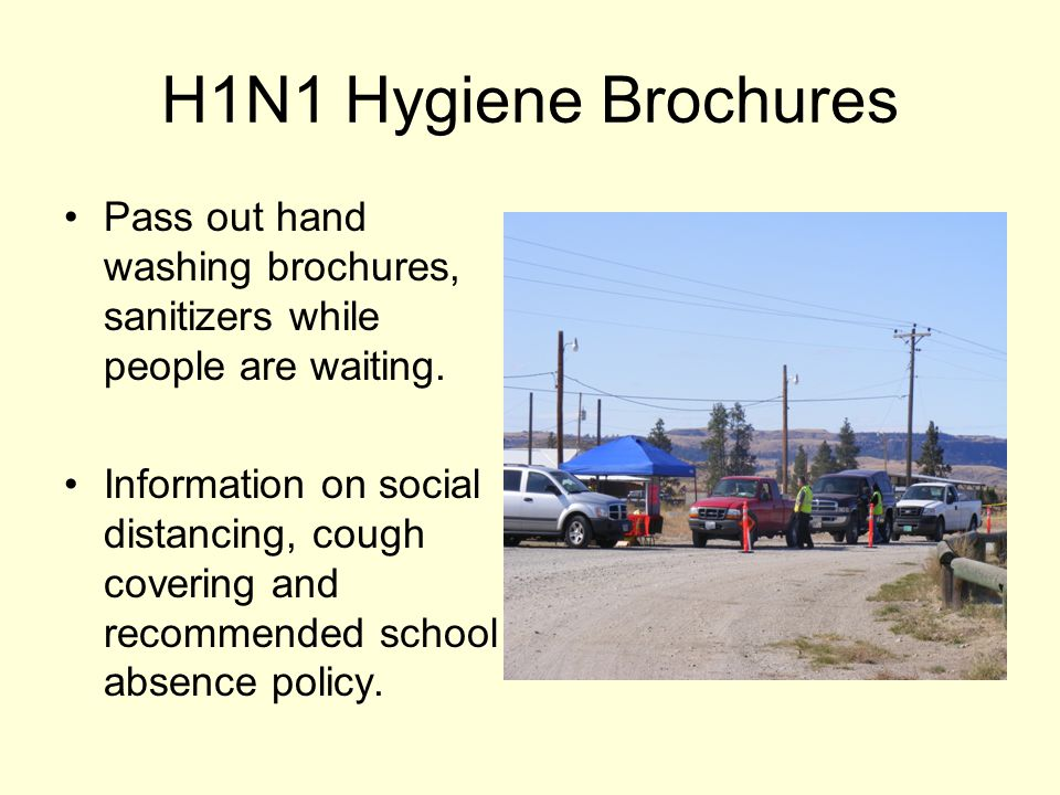 H1N1 Hygiene Brochures Pass out hand washing brochures, sanitizers while people are waiting.