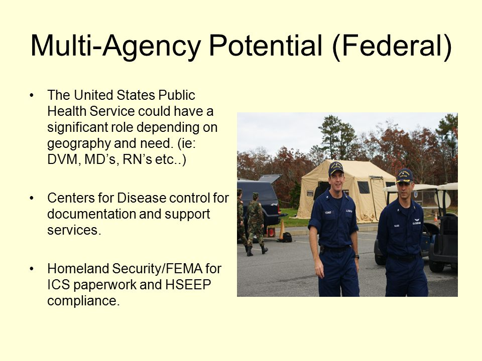 Multi-Agency Potential (Federal) The United States Public Health Service could have a significant role depending on geography and need.