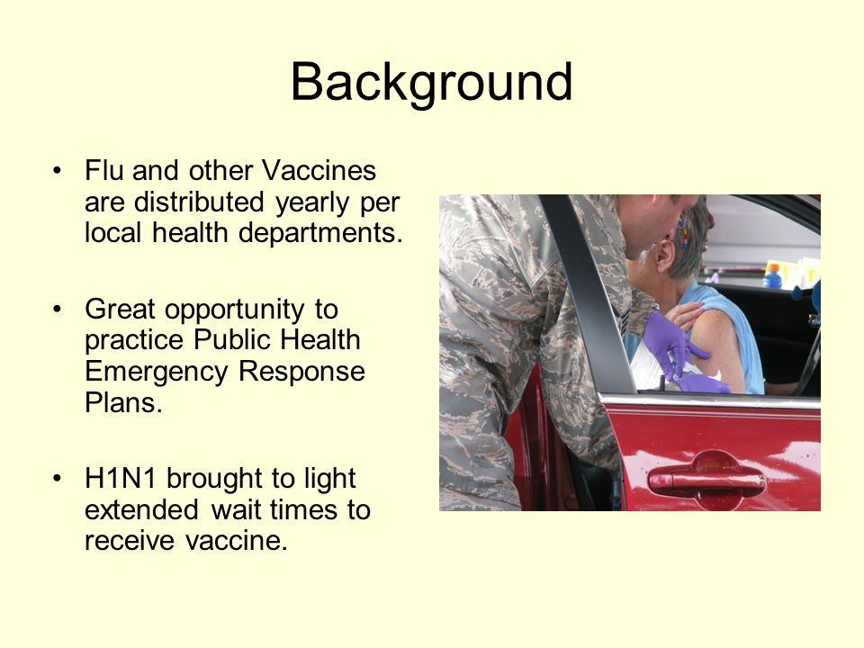 Background Flu and other Vaccines are distributed yearly per local health departments.