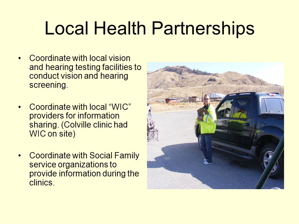 Local Health Partnerships Coordinate with local vision and hearing testing facilities to conduct vision and hearing screening.