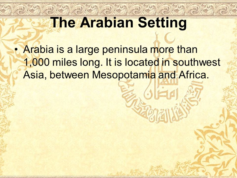 The Arabian Setting Arabia is a large peninsula more than 1,000 miles long.