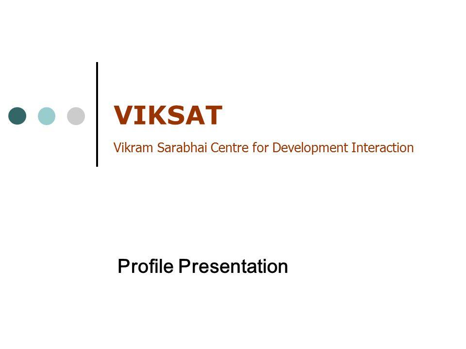 VIKSAT Vikram Sarabhai Centre for Development Interaction Profile Presentation
