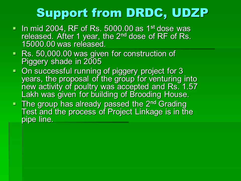 Support from DRDC, UDZP  In mid 2004, RF of Rs.5000.00 as 1 st dose was released.