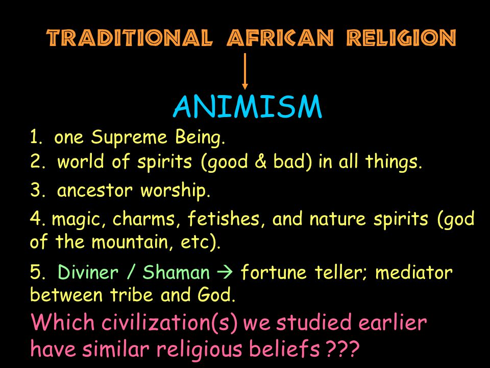 Traditional African Religion ANIMISM 1. one Supreme Being.