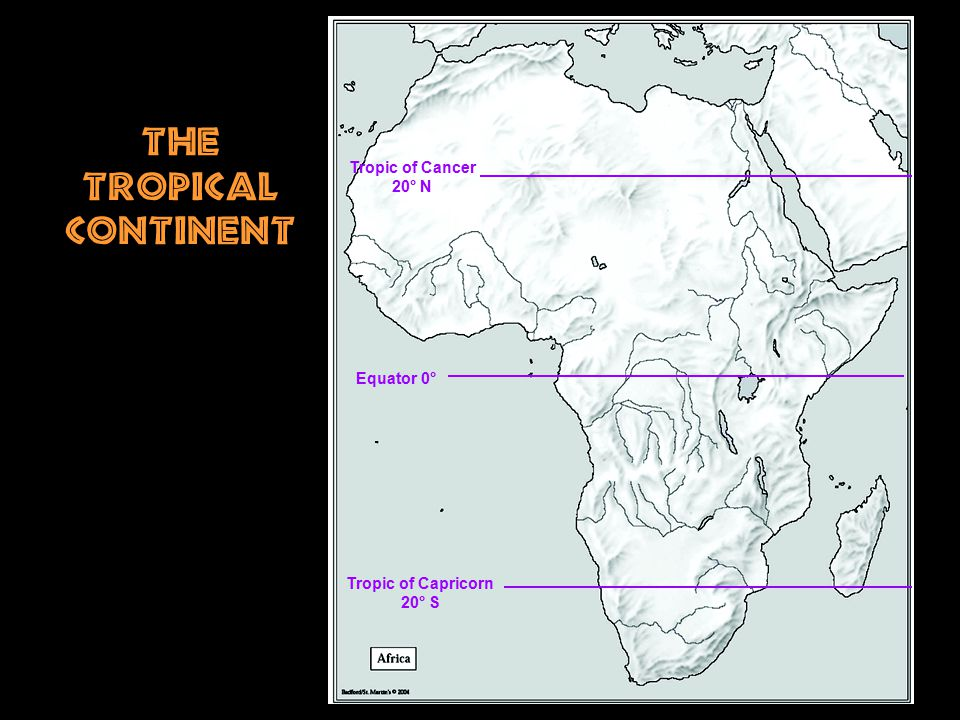 Tropic of Cancer 20° N Tropic of Capricorn 20° S Equator 0° The Tropical Continent