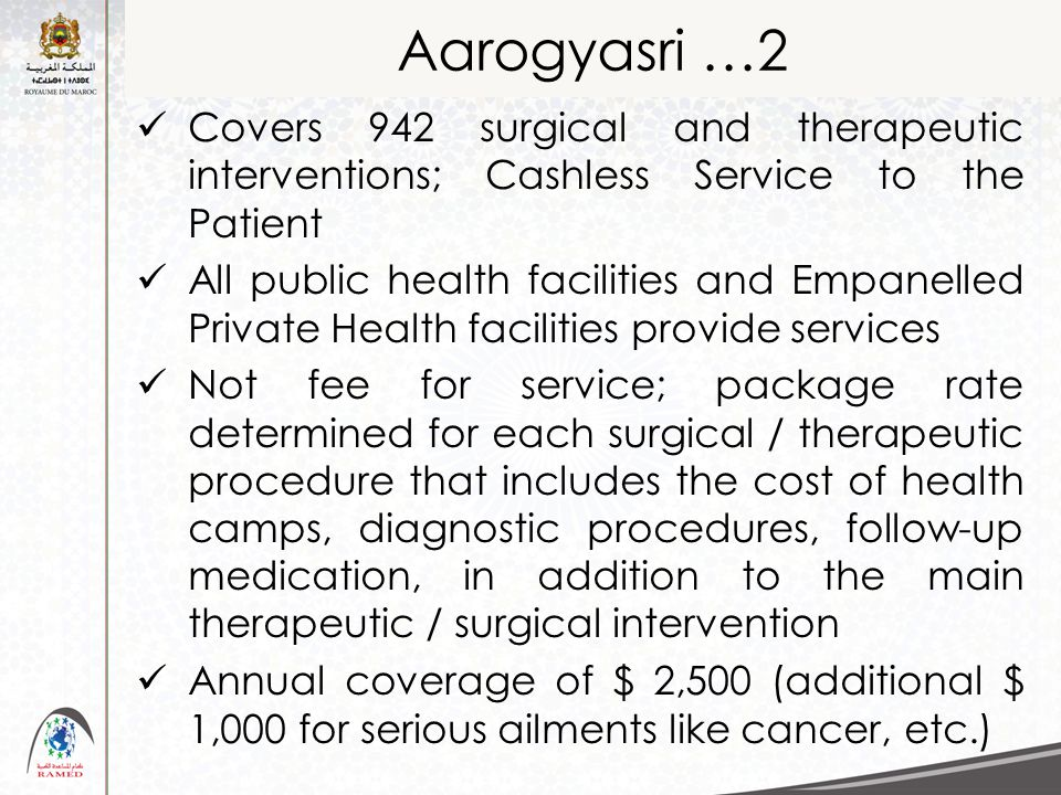 Aarogyasri …2 Covers 942 surgical and therapeutic interventions; Cashless Service to the Patient All public health facilities and Empanelled Private H