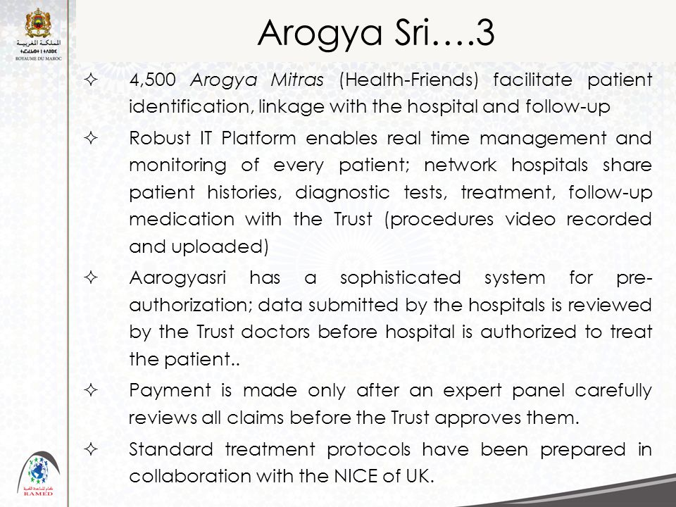 Arogya Sri….3  4,500 Arogya Mitras (Health-Friends) facilitate patient identification, linkage with the hospital and follow-up  Robust IT Platform e