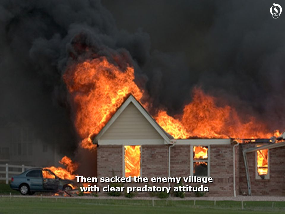 Then sacked the enemy village with clear predatory attitude Then sacked the enemy village with clear predatory attitude O