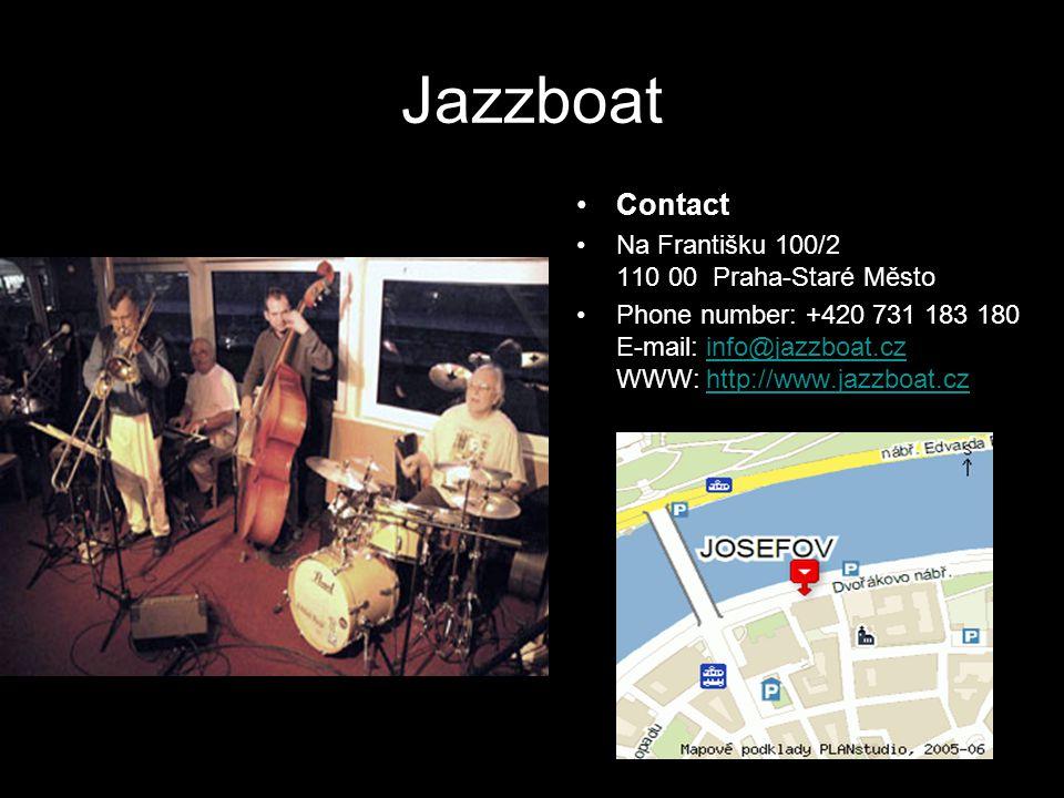 Jazzboat Contact Na Františku 100/2 110 00 Praha-Staré Město Phone number: +420 731 183 180 E-mail: info@jazzboat.cz WWW: http://www.jazzboat.czinfo@jazzboat.czhttp://www.jazzboat.cz