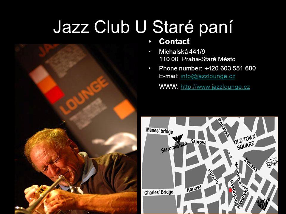 Jazz Club U Staré paní Contact Michalská 441/9 110 00 Praha-Staré Město Phone number: +420 603 551 680 E-mail: info@jazzlounge.cz WWW: http://www.jazzlounge.czinfo@jazzlounge.czhttp://www.jazzlounge.cz