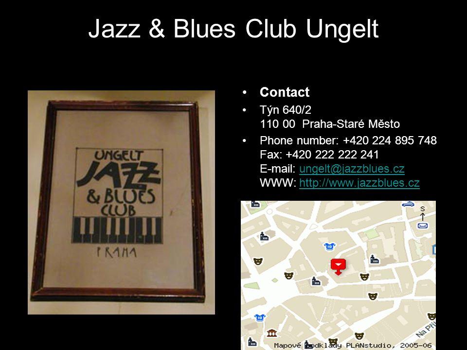 Jazz & Blues Club Ungelt Contact Týn 640/2 110 00 Praha-Staré Město Phone number: +420 224 895 748 Fax: +420 222 222 241 E-mail: ungelt@jazzblues.cz WWW: http://www.jazzblues.czungelt@jazzblues.czhttp://www.jazzblues.cz