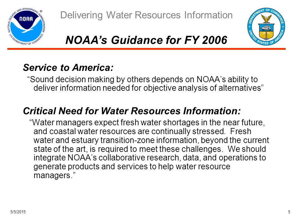 Delivering Water Resources Information 5/5/20155 Service to America: Sound decision making by others depends on NOAA's ability to deliver information needed for objective analysis of alternatives Critical Need for Water Resources Information: Water managers expect fresh water shortages in the near future, and coastal water resources are continually stressed.