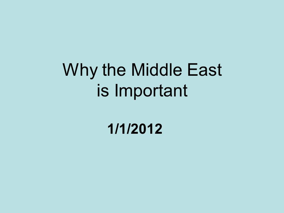 Why the Middle East is Important 1/1/2012