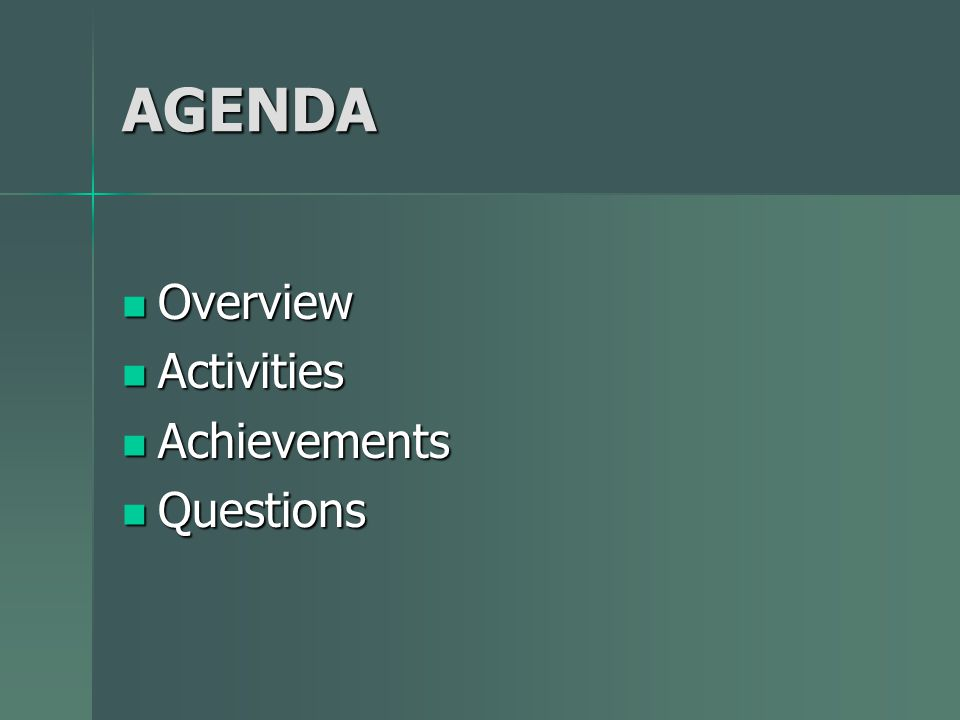 AGENDA Overview Overview Activities Activities Achievements Achievements Questions Questions