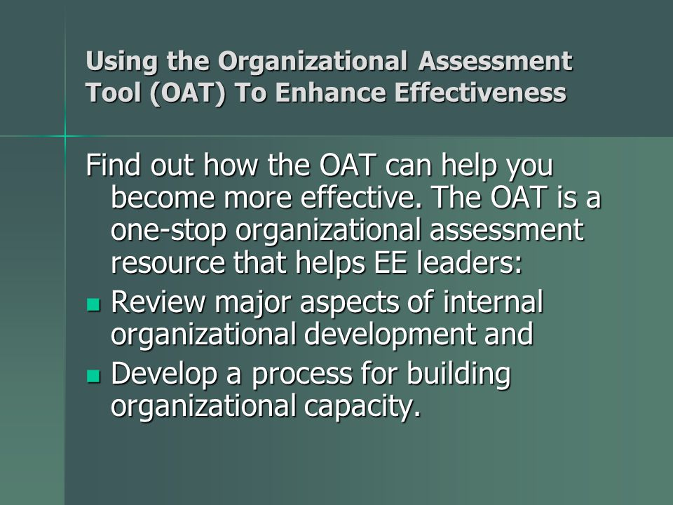 Using the Organizational Assessment Tool (OAT) To Enhance Effectiveness Find out how the OAT can help you become more effective. The OAT is a one-stop