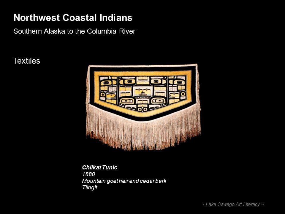 Northwest Coastal Indians Southern Alaska to the Columbia River ~ Lake Oswego Art Literacy ~ Chilkat Tunic 1875 Mountain goat hair and cedar bark Tlingit
