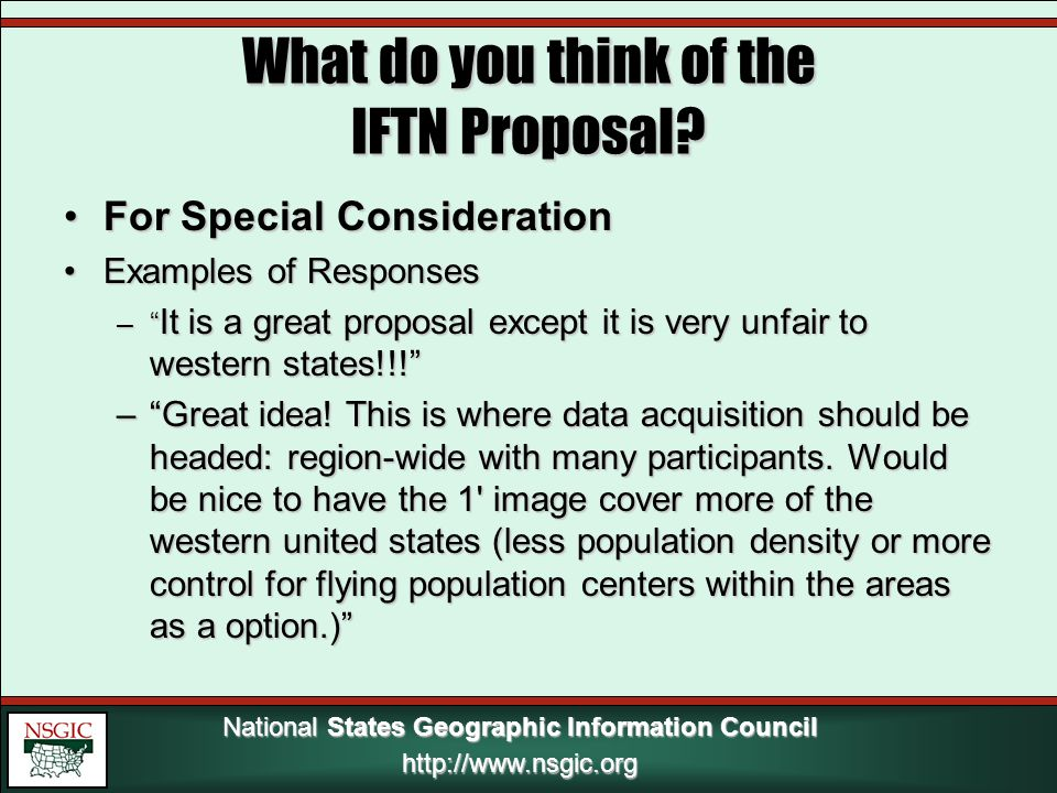 National States Geographic Information Council http://www.nsgic.org http://www.nsgic.org For Special ConsiderationFor Special Consideration Examples of ResponsesExamples of Responses – It is a great proposal except it is very unfair to western states!!! – Great idea.