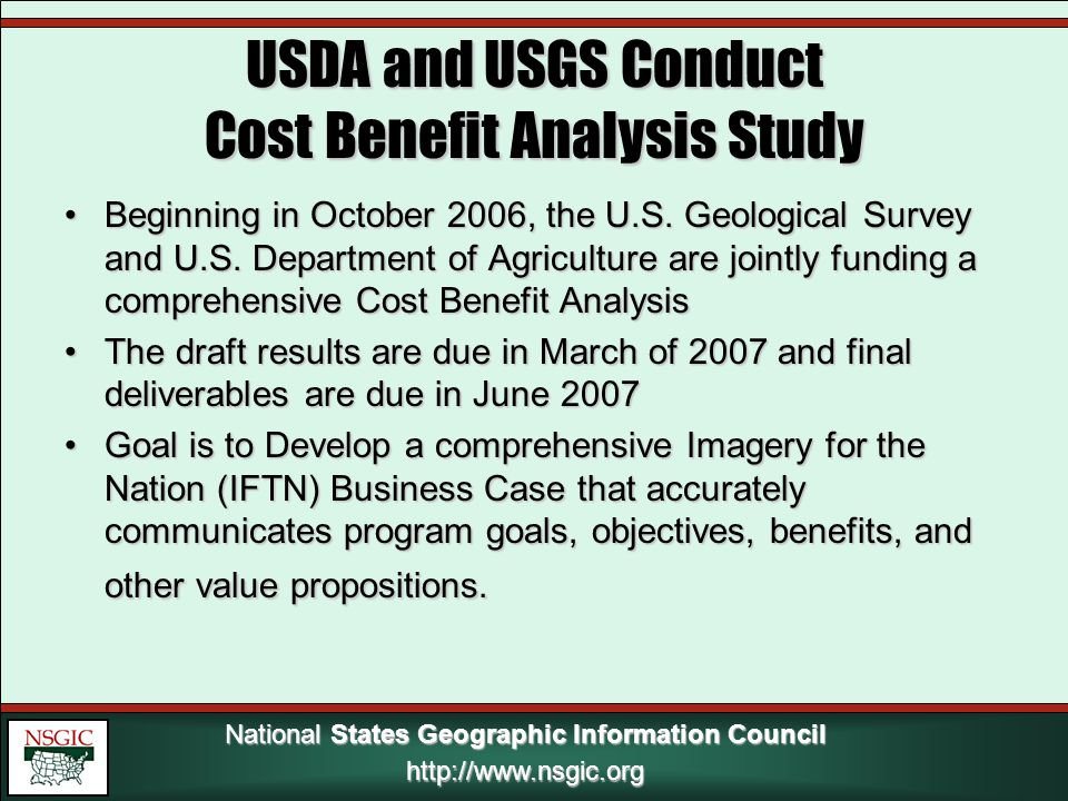 National States Geographic Information Council http://www.nsgic.org USDA and USGS Conduct Cost Benefit Analysis Study Beginning in October 2006, the U.S.