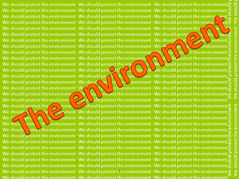 We should protect the environment · We should protect the environment · We should protect the environment, We should protect the environment · We should protect the environment · We should protect the environment.