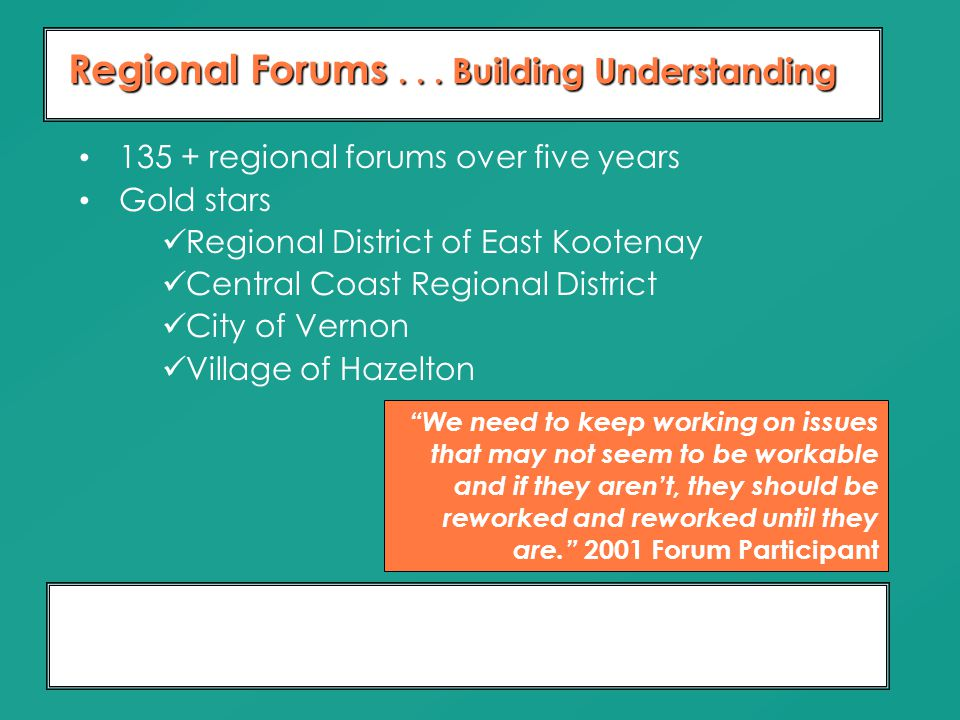 Moving From Dialogue To Partnership 10 Years of Relationship Building Regional Forums... Building Understanding 135 + regional forums over five years